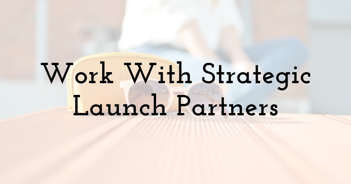 Work With Strategic Launch Partners