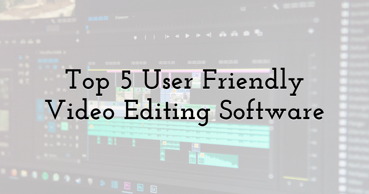Top 5 User Friendly Video Editing Software