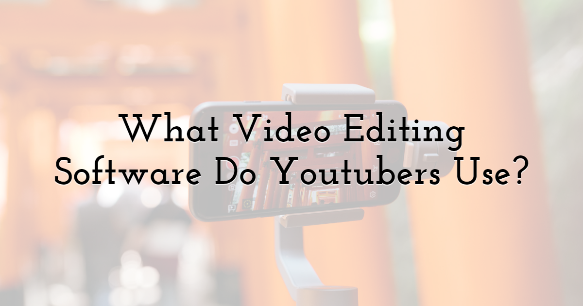 What Video Editing Software Do Youtubers Use?