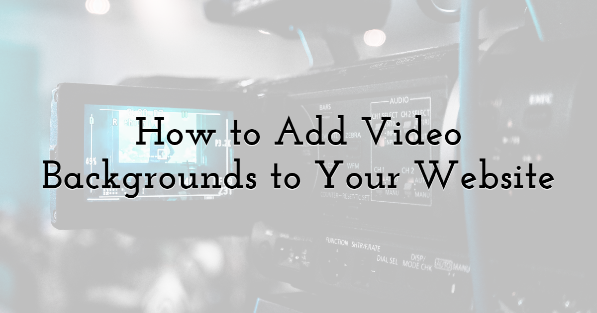 How to Add Video Backgrounds to Your Website