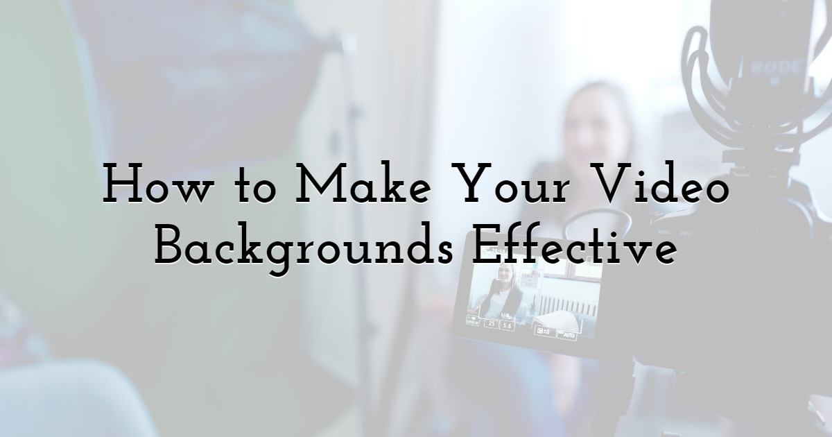 How to Make Your Video Backgrounds Effective