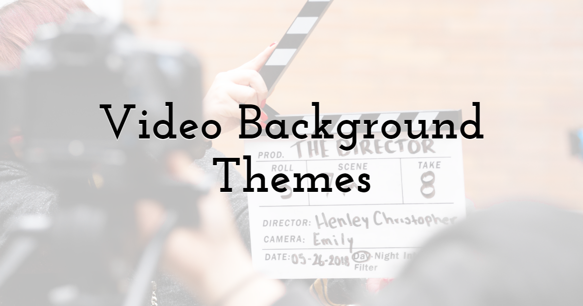 Video Background Themes