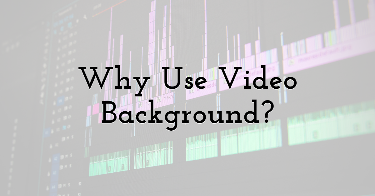 Why Use Video Background?