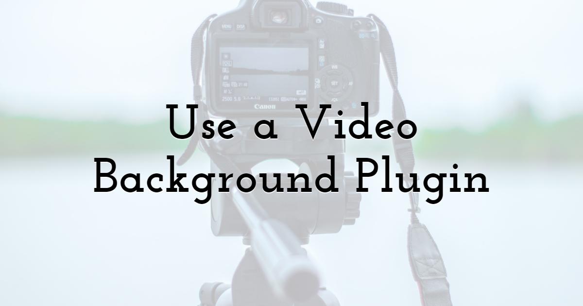 Use a Video Background Plugin