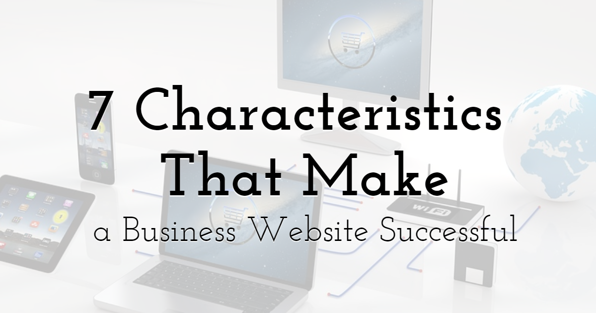 7 characteristics that make a business website successful