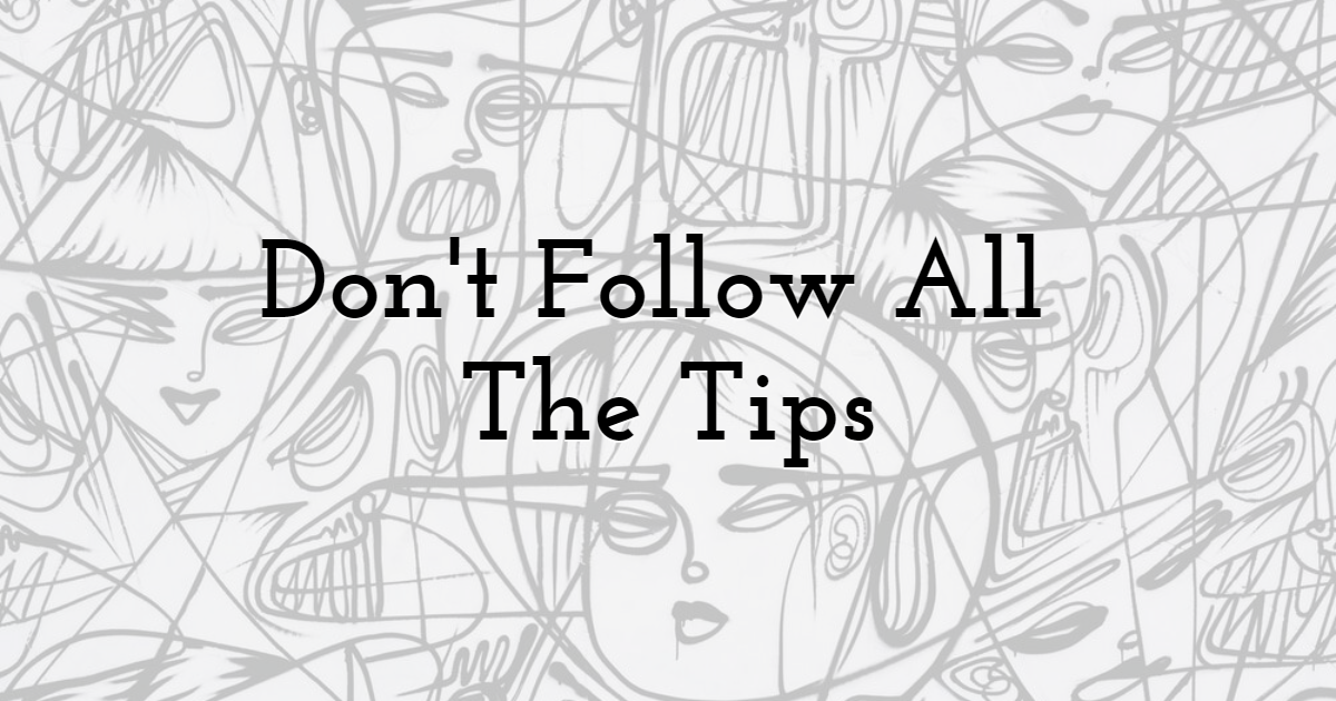 Don't Follow All The Tips