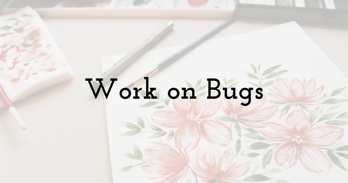 Work on Bugs