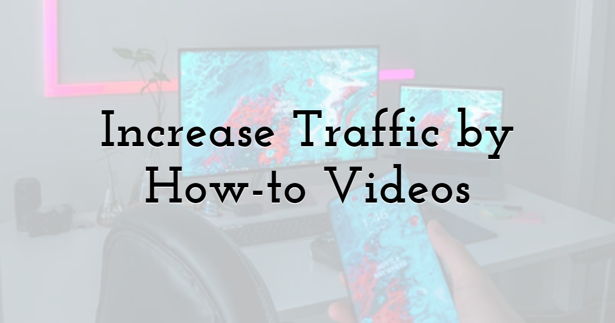 Increase Traffic by How-to Videos