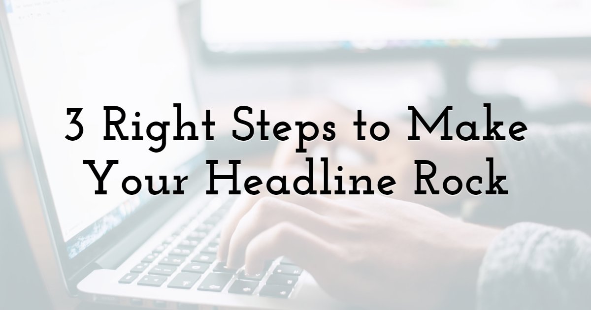 3 Right Steps to Make Your Headline Rock