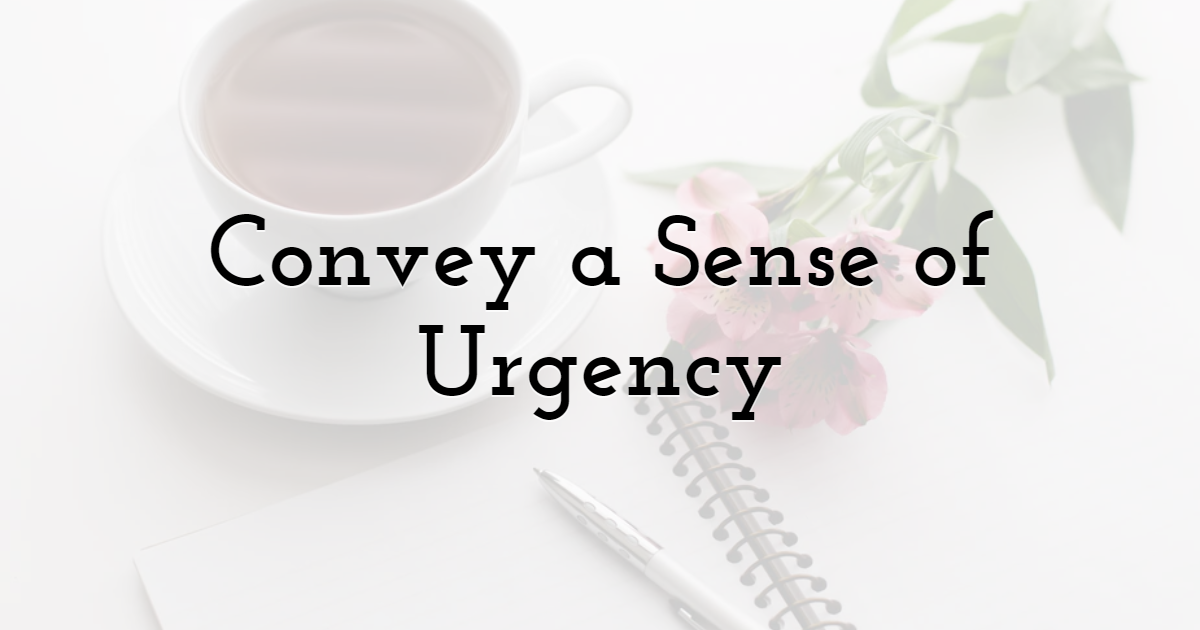 Convey a Sense of Urgency