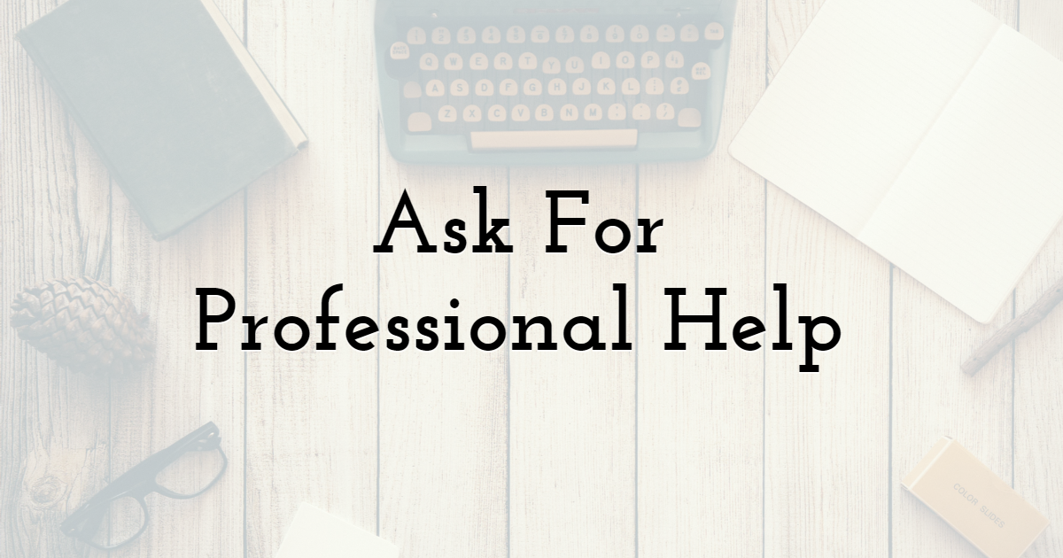 Ask For Professional Help