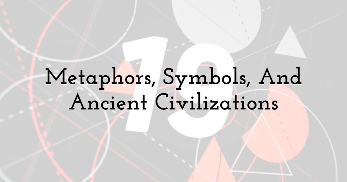 Metaphors, Symbols, And Ancient Civilizations