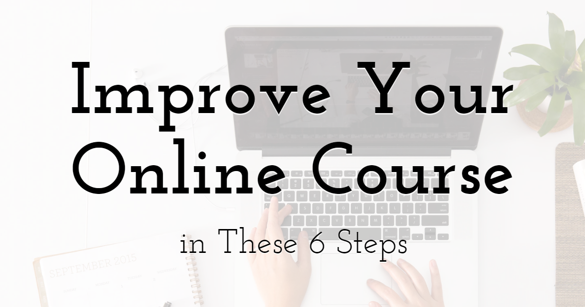 Improve Your Online Course in These 6 Steps