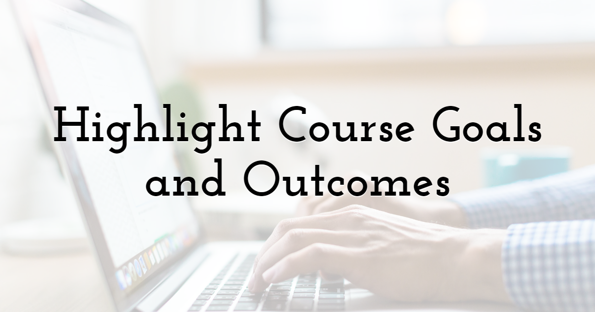 Highlight Course Goals and Outcomes