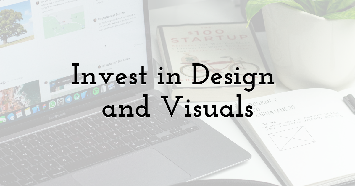 Invest in Design and Visuals