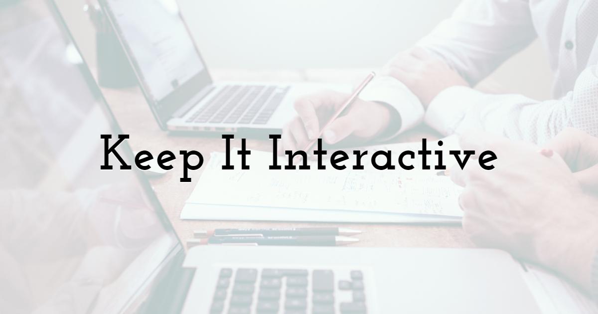 Keep It Interactive