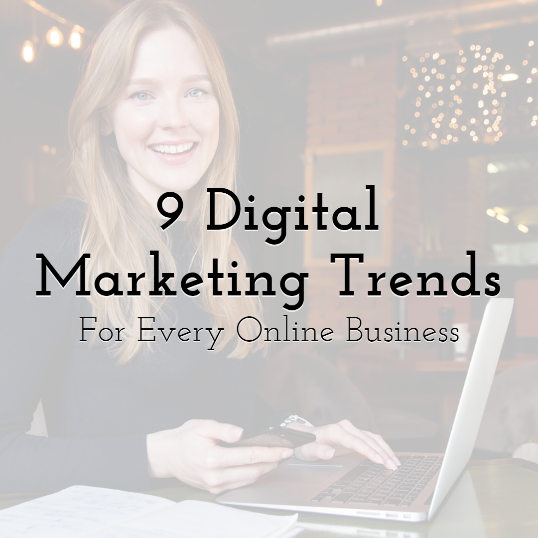 9 Top Digital Marketing Trends 2021 Has For Every Online Business