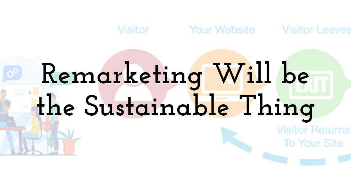 Remarketing Will be the Sustainable Thing
