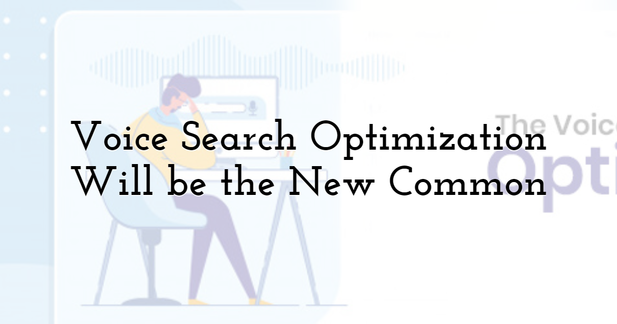 Voice Search Optimization Will be the New Common