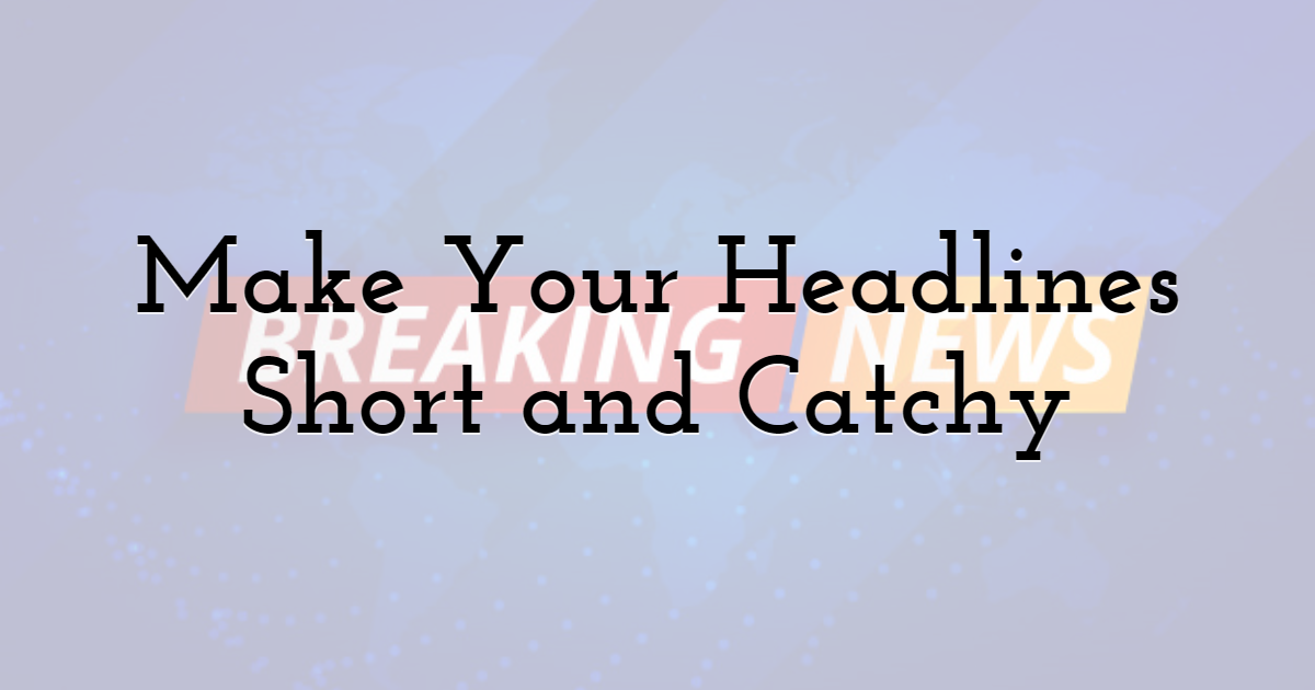 Make Your Headlines Short and Catchy