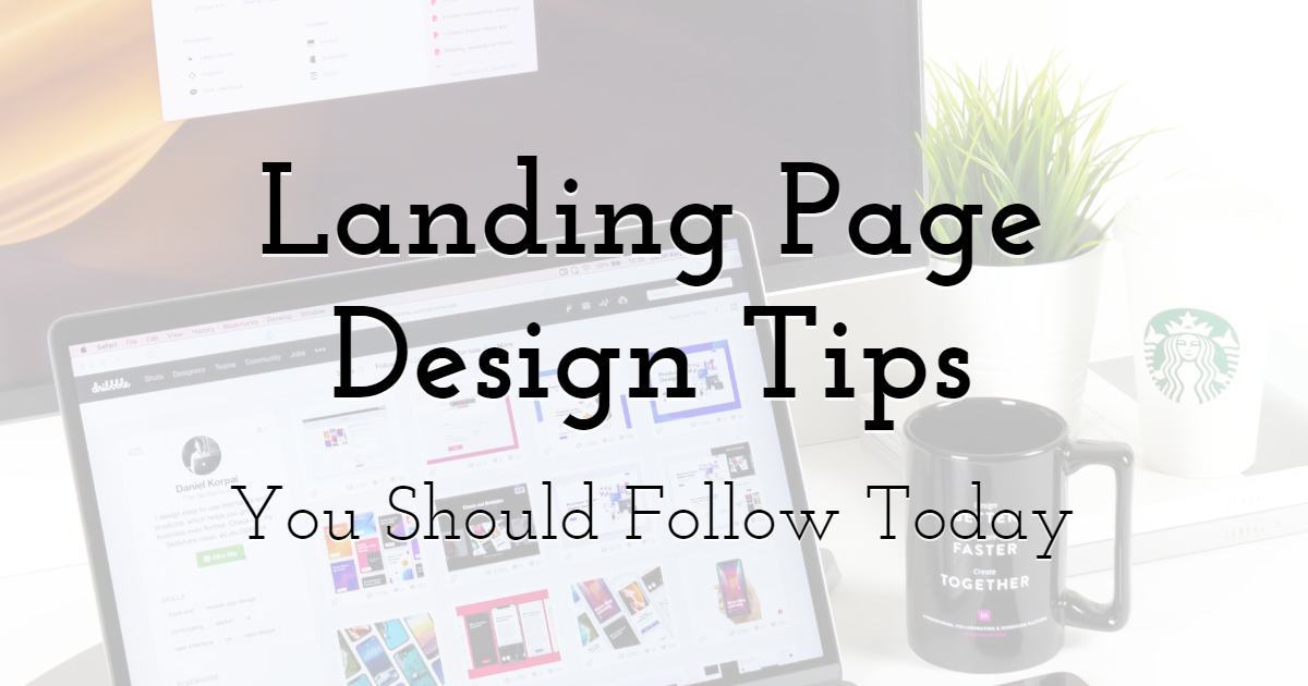 Landing Page Design Tips You Should Follow Today