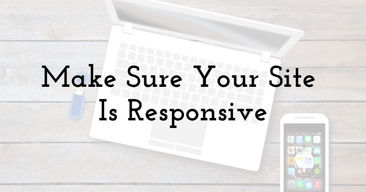 Make Sure Your Site Is Responsive