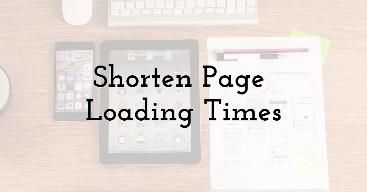 Shorten Page Loading Times