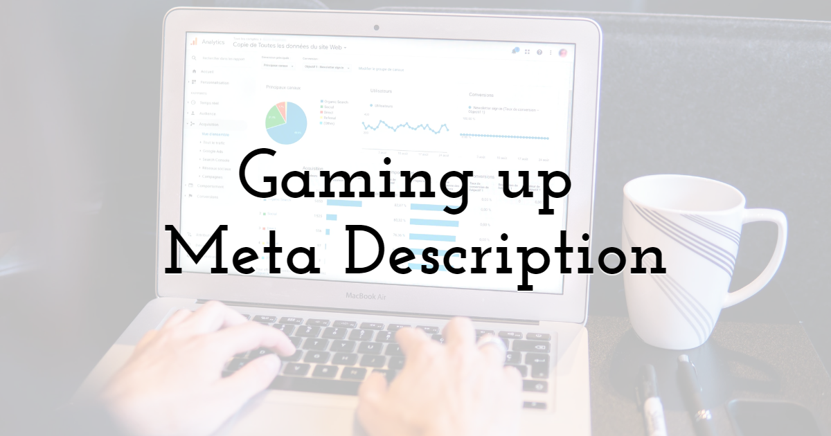 Gaming up Meta Description