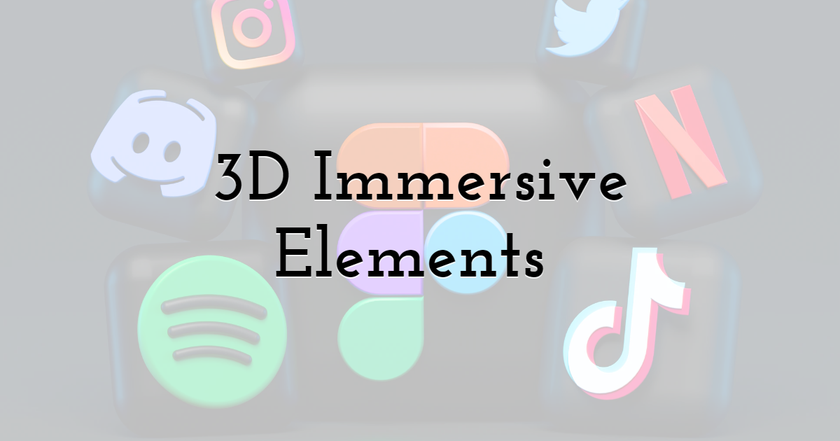 3D Immersive elements – let your designs interact at their maximum best