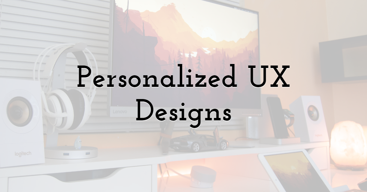 4. Personalized UX designs to engage your customers more
