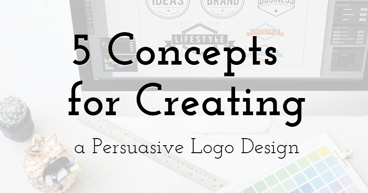 5 Concepts  for Creating a Persuasive Logo Design