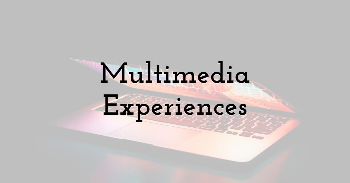 Multimedia Experiences