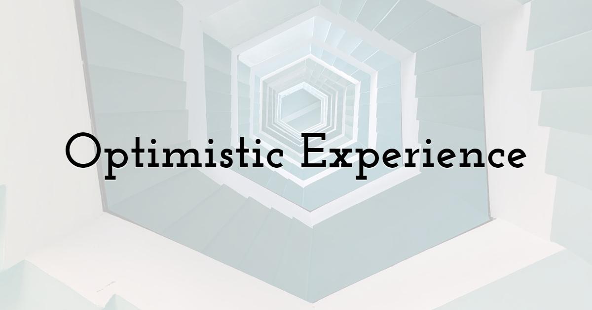Optimistic Experience