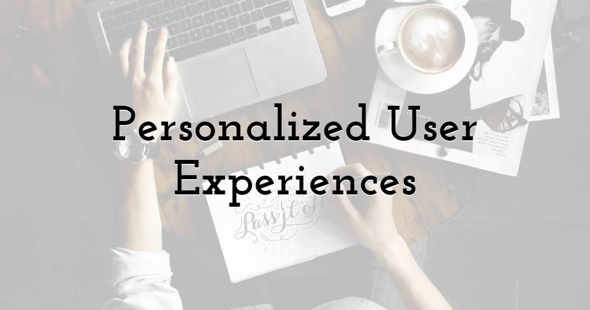 Personalized User Experiences