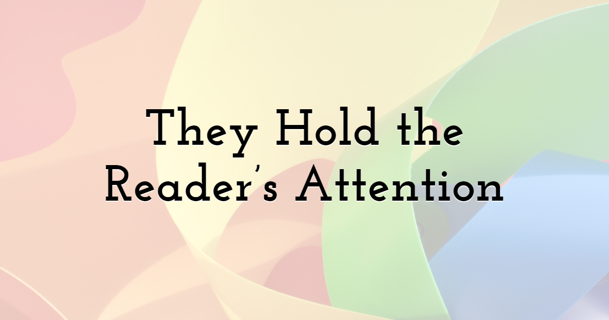 They Hold the Reader's Attention