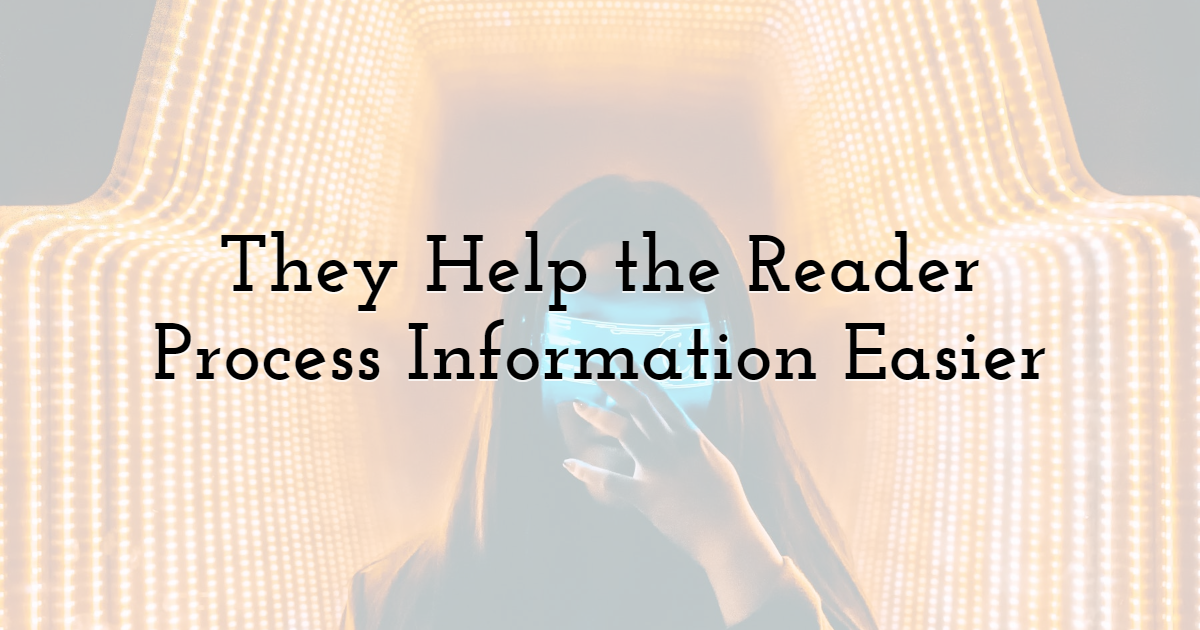 They Help the Reader Process Information Easier