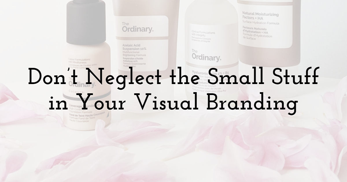 Don't Neglect the Small Stuff in Your Visual Branding
