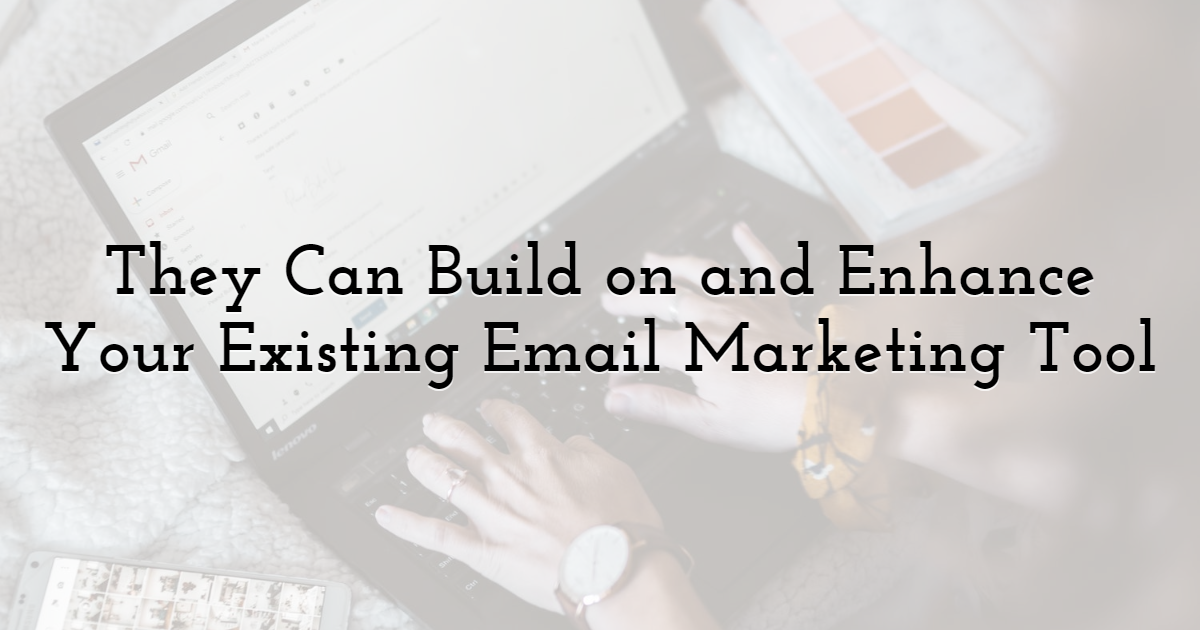 They Can Build on and Enhance Your Existing Email Marketing Tool