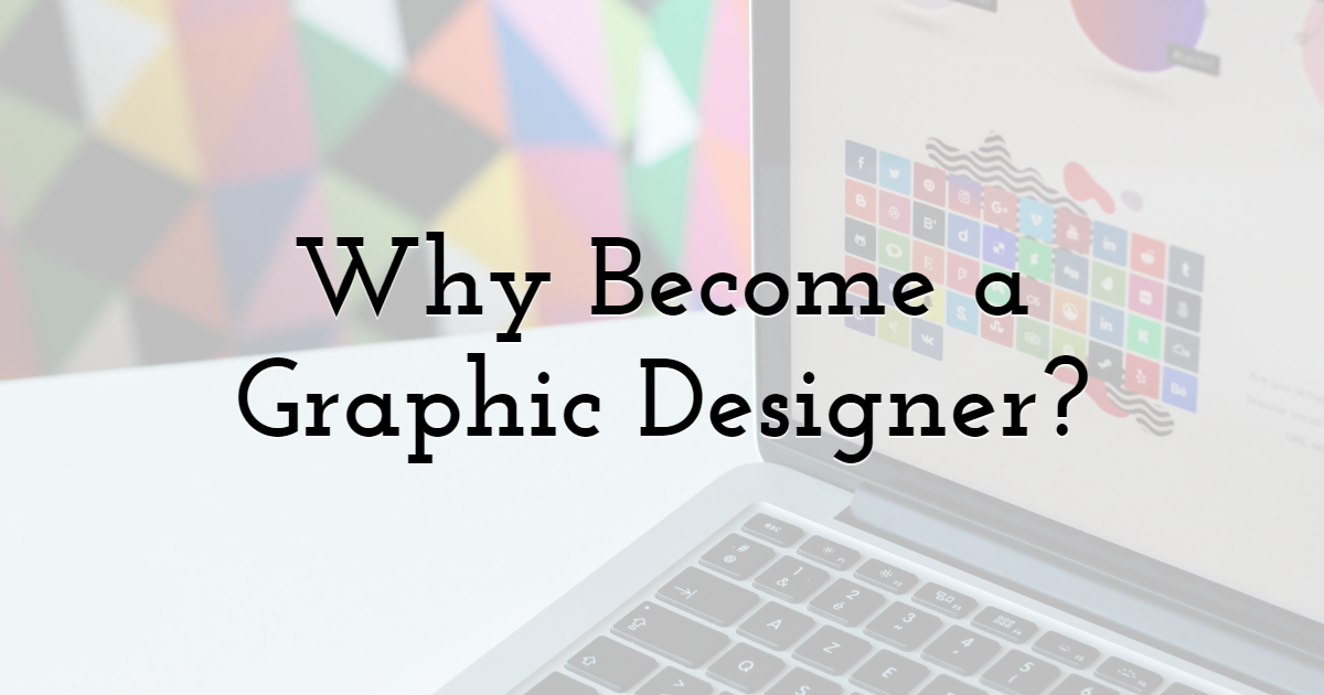 Why Become a Graphic Designer?