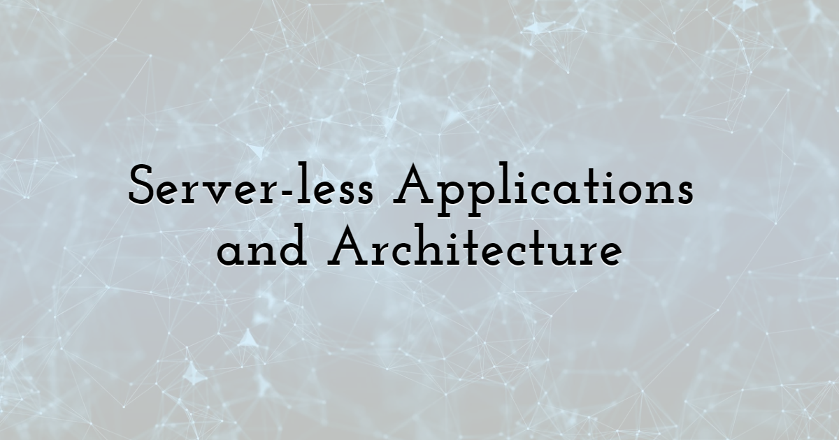 Server-less Applications and Architecture