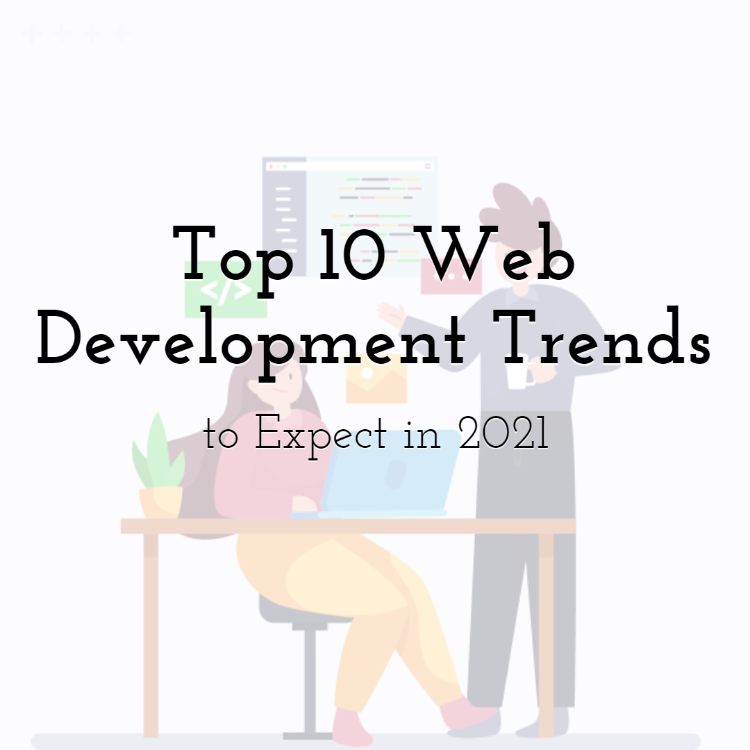 Top 10 Web Development Trends to Expect in 2021