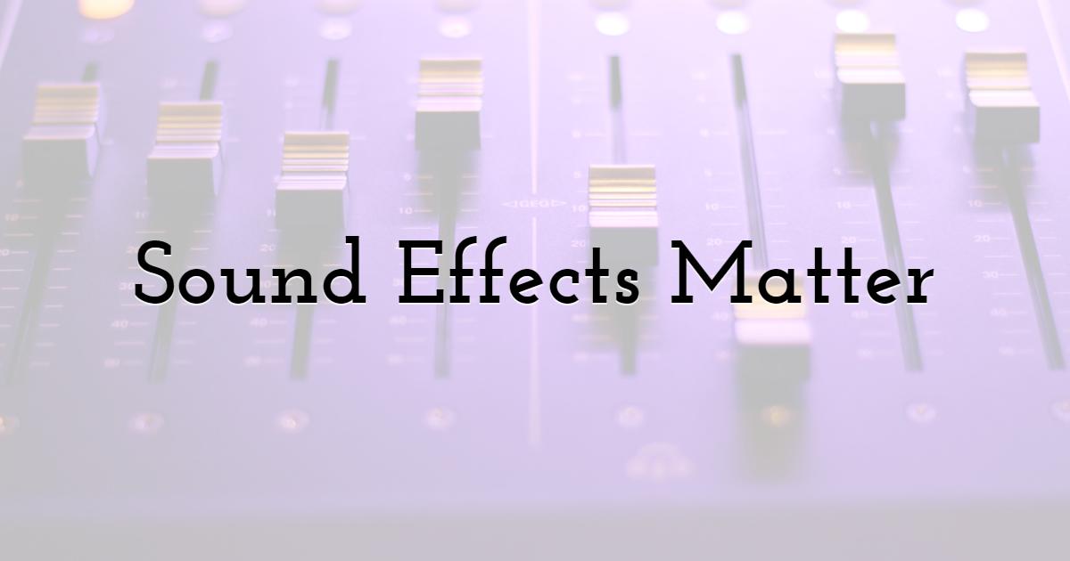 Sound Effects Matter