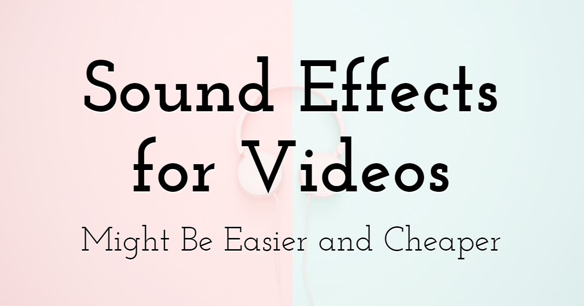 Why Finding Sound Effects for Your Video Projects Might Be Easier and Cheaper Than You First Thought