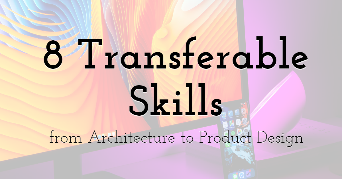 8 Transferable Skills from Architecture to Product Design