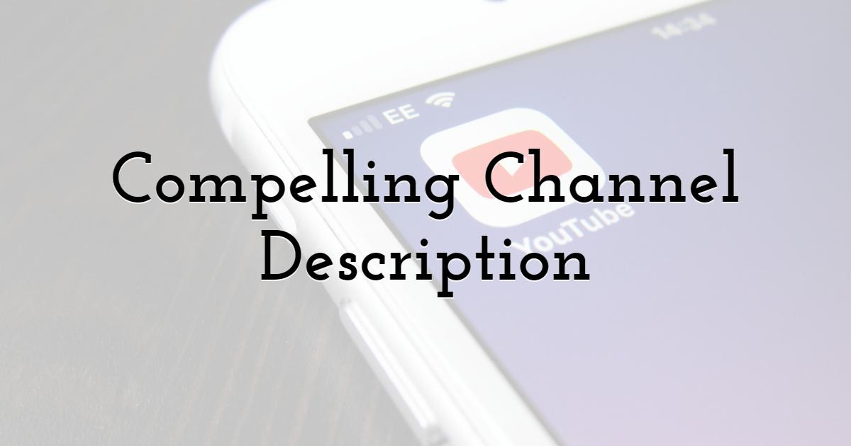 7. Compelling Channel Description