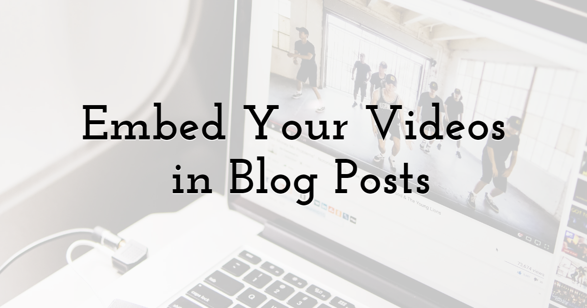 11. Embed Your Videos in Blog Posts
