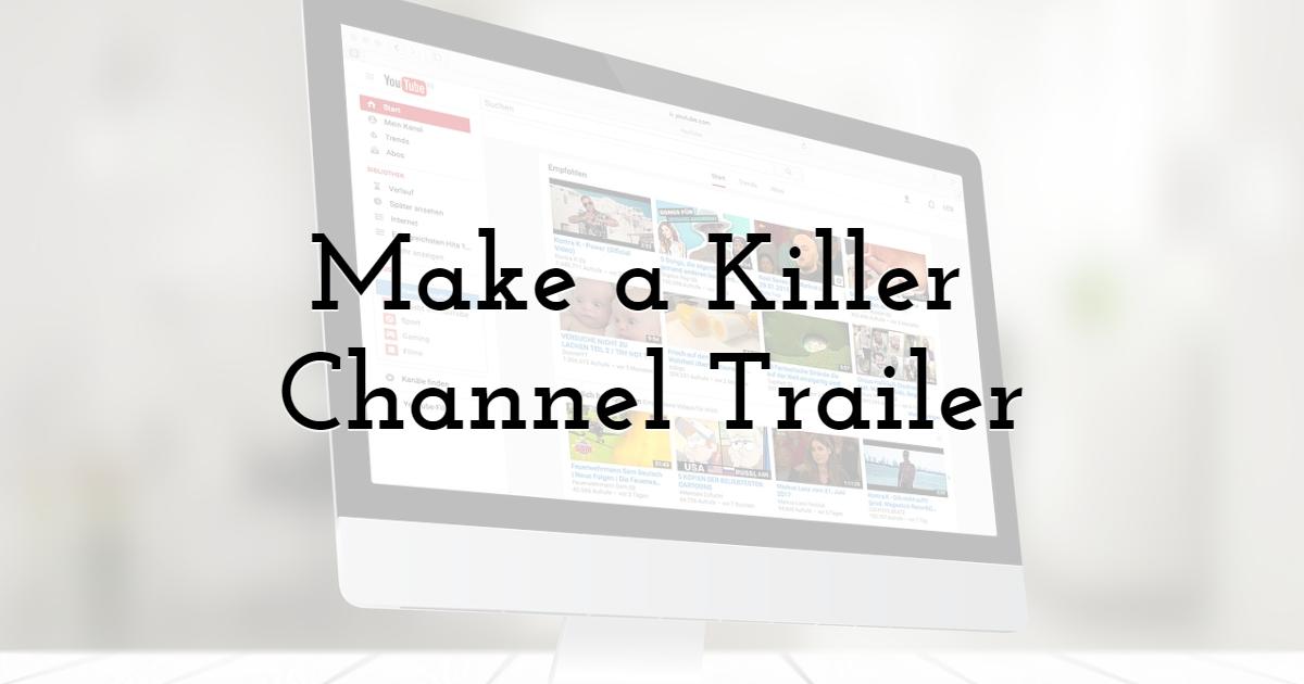 2. Make a Killer Channel Trailer