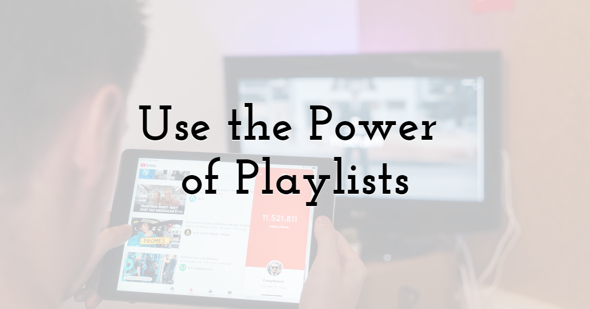 1. Use the Power of Playlists