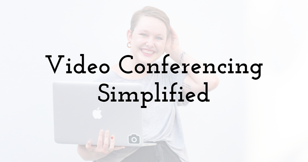Video Conferencing Simplified