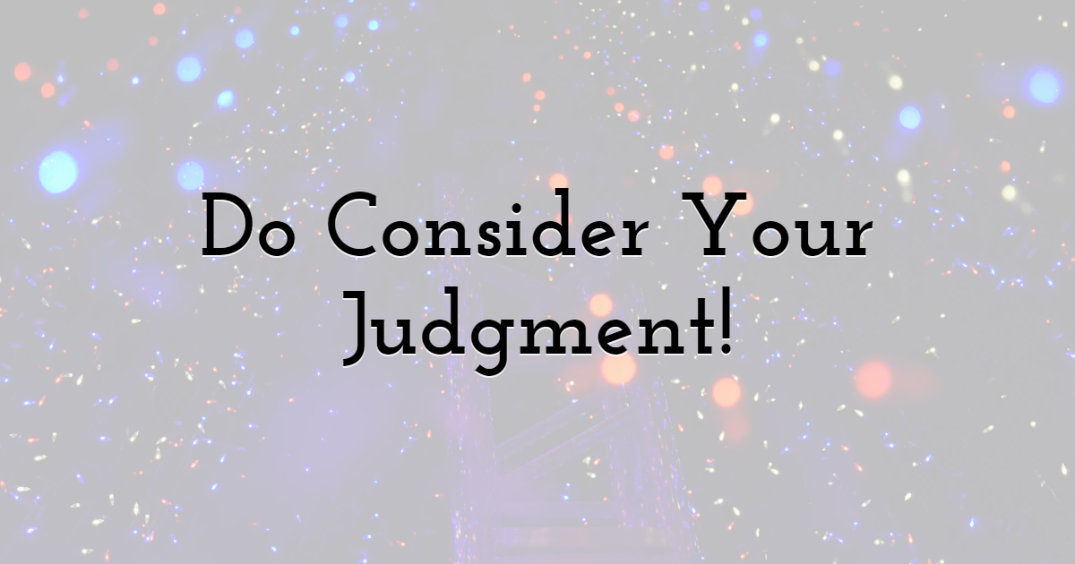 Do Consider Your Judgment!